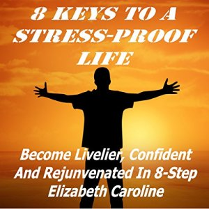 8 Keys to a Stress-Proof Life Audiobook By Elizabeth Caroline cover art