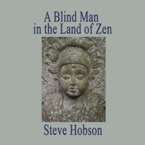 A Blind Man in the Land of Zen Audiobook By Steve Hobson cover art