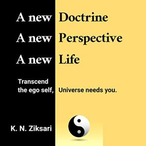 A New Doctrine, a New Perspective, a New Life Audiobook By Kostas N. Ziksari cover art