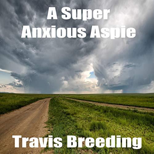 A Super Anxious Aspie Audiobook By Travis Breeding cover art