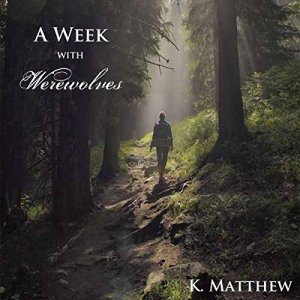 A Week with Werewolves Audiobook By K Matthew cover art