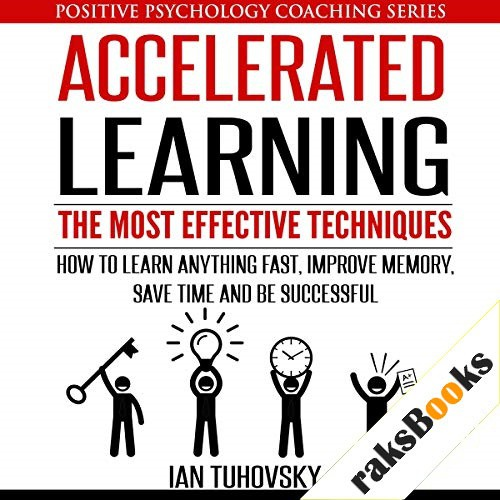 Accelerated Learning: The Most Effective Techniques: How to Learn Fast, Improve Memory, Save Your Time, and Be Successful Audiobook By Ian Tuhovsky cover art