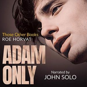 Adam Only Audiobook By Roe Horvat cover art
