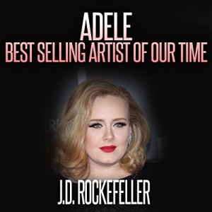 Adele: Best Selling Artist of our Time Audiobook By J.D. Rockefeller cover art
