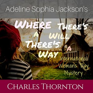 Adeline Sophia Jackson's Where There's a Will, There's a Way Audiobook By Charles Thornton cover art