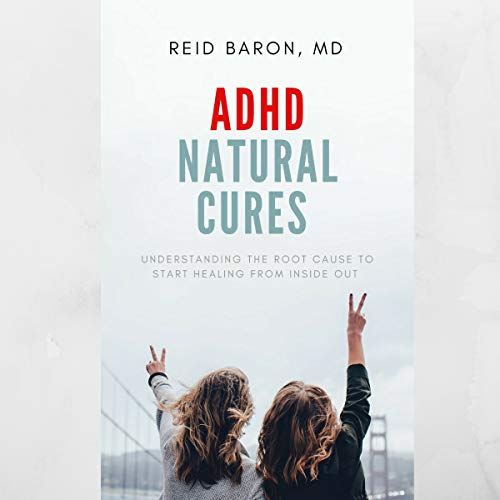 ADHD Natural Cures: Understanding the Root Cause to Start Healing from Inside Out Audiobook By Reid Baron cover art