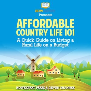 Affordable Country Life 101 Audiobook By HowExpert Press, Deven Shanner cover art