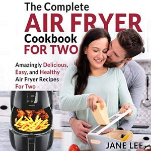 Air Fryer Cookbook for Two: The Complete Air Fryer Cookbook Audiobook By Jane Lee cover art
