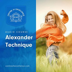Alexander Technique Audiobook By Centre of Excellence cover art