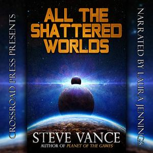 All the Shattered Worlds Audiobook By Steve Vance cover art