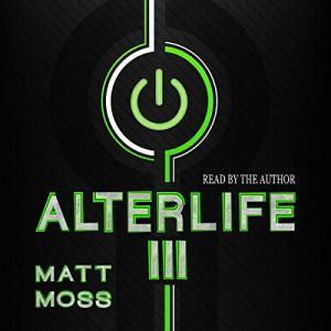 Alterlife III: A Suspenseful VR Thriller Audiobook By Matt Moss cover art