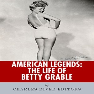 American Legends: The Life of Betty Grable Audiobook By Charles River Editors cover art