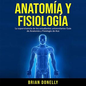 Anatomía y Fisiología [Anatomy and Physiology] Audiobook By Brian Donelly cover art