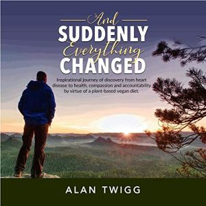 And Suddenly, Everything Changed Audiobook By Alan Twigg cover art