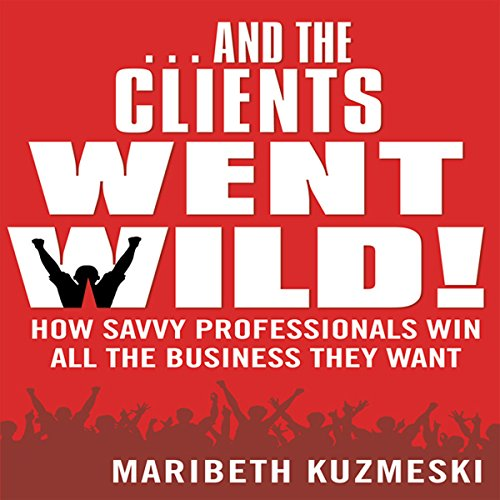 ...And the Clients Went Wild Audiobook By Maribeth Kuzmeski cover art