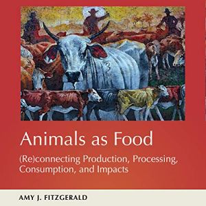 Animals as Food: (Re)connecting Production, Processing, Consumption, and Impacts Audiobook By Amy J. Fitzgerald cover art
