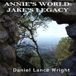 Annie's World: Jake's Legacy Audiobook By Daniel Lance Wright cover art
