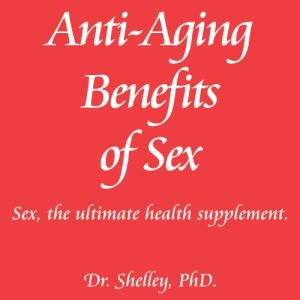 Anti-Aging Benefits of Sex: Sex - The Ultimate Health Supplement Audiobook By Dr. Shelley cover art