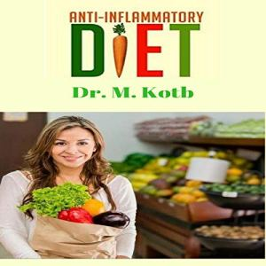 Anti Inflammatory Diet: No Hassle 14 Day Diet Plan for a Complete Immune System Recovery to Restore Your Glowing Health Audiobook By Dr M. Kotb cover art