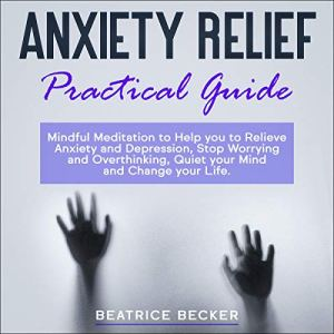 Anxiety Relief - Practical Guide Audiobook By Beatrice Becker cover art