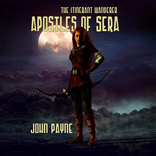 Apostles of Sera: The Itinerant Wanderer Audiobook By John Payne cover art
