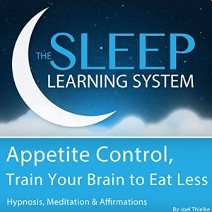Appetite Control, Train Your Brain to Eat Less with Hypnosis, Meditation, and Affirmations Audiobook By Joel Thielke cover art