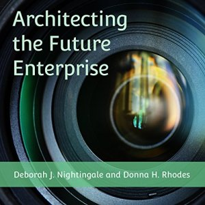 Architecting the Future Enterprise Audiobook By Deborah J. Nightingale, Donna H. Rhodes cover art