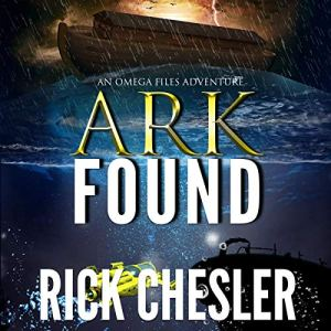 Ark Found: An Omega Files Adventure Audiobook By Rick Chesler cover art