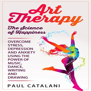 Art Therapy: The Science of Happiness Audiobook By Paul Catalani cover art