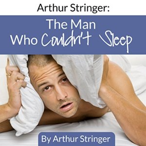 Arthur Stringer: The Man Who Couldn't Sleep Audiobook By Arthur Stringer cover art