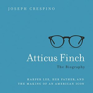 Atticus Finch: The Biography Audiobook By Joseph Crespino cover art