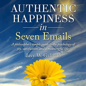 Authentic Happiness in Seven Emails Audiobook By Javy W Galindo cover art