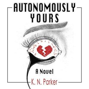 Autonomously Yours Audiobook By K. N. Parker cover art