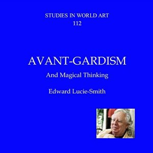 Avant-Gardism and Magical Thinking Audiobook By Edward Lucie-Smith cover art