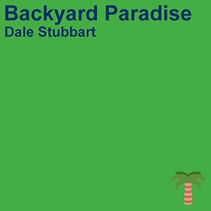 Backyard Paradise Audiobook By Dale Stubbart cover art