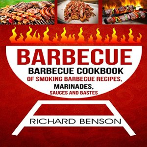 Barbecue: Barbecue Cookbook of Smoking Barbecue Recipes, Marinades, Sauces and Bastes Audiobook By Richard Benson cover art