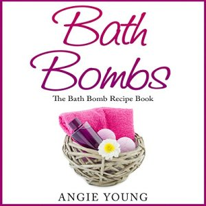 Bath Bombs: The Bath Bomb Recipe Book Audiobook By Angie Young cover art