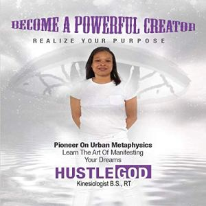 Become a Powerful Creator: Realize Your Purpose Audiobook By Le're 'Hustle God' Garrett cover art