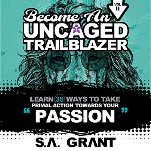 Become an Uncaged Trailblazer: Vol 2 Audiobook By S.A. Grant cover art