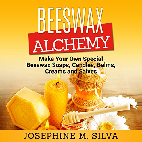 Beeswax Alchemy: Make Your Own Special Beeswax Soaps, Candles, Balms, Creams and Salves Audiobook By Josephine M. Silva cover art