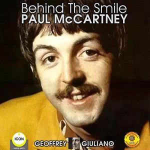 Behind the Smile: Paul McCartney Audiobook By Geoffrey Giuliano cover art