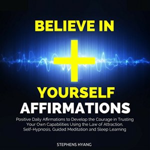 Believe in Yourself Affirmations Audiobook By Stephens Hyang cover art