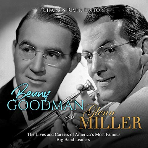 Benny Goodman and Glenn Miller Audiobook By Charles River Editors cover art