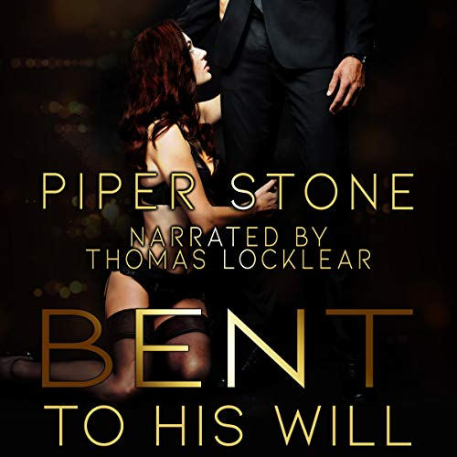 Bent to His Will: A Dark Billionaire Romance Audiobook By Piper Stone cover art