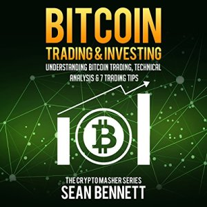 Bitcoin Trading and Investing: Understanding Bitcoin Trading, Technical Analysis & 7 Trading Tips Audiobook By Sean Bennett cover art