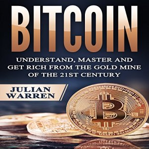 Bitcoin: Understand, Master, and Get Rich from the Gold Mine of the 21st Century Audiobook By Julian Warren cover art