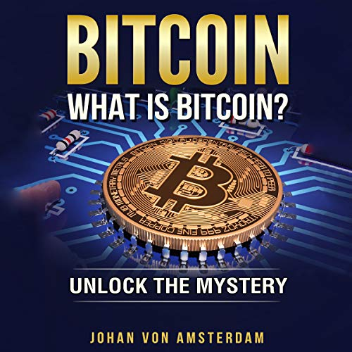 Bitcoin: What Is Bitcoin? Audiobook By Johan von Amsterdam cover art