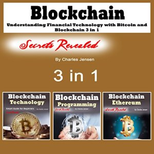 Blockchain: Understanding Financial Technology with Bitcoin and Blockchain: 3 in 1 Audiobook By Charles Jensen cover art