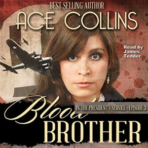 Blood Brother: In the President's Service - Episode 3 Audiobook By Ace Collins cover art