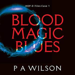 Blood Magic Blues Audiobook By P. A. Wilson cover art